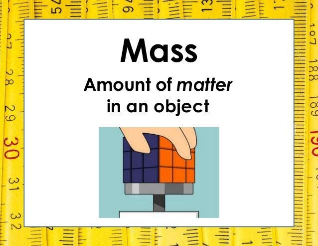 Mass Amount of matter in an object