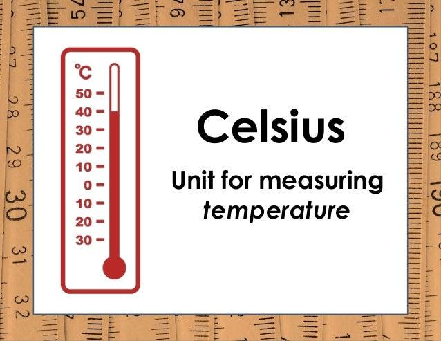 Celsius Unit for measuring temperature