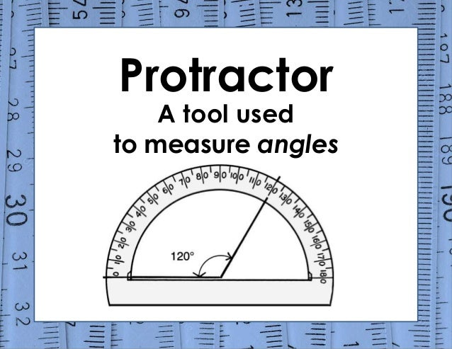 Protractor A tool used to measure angles