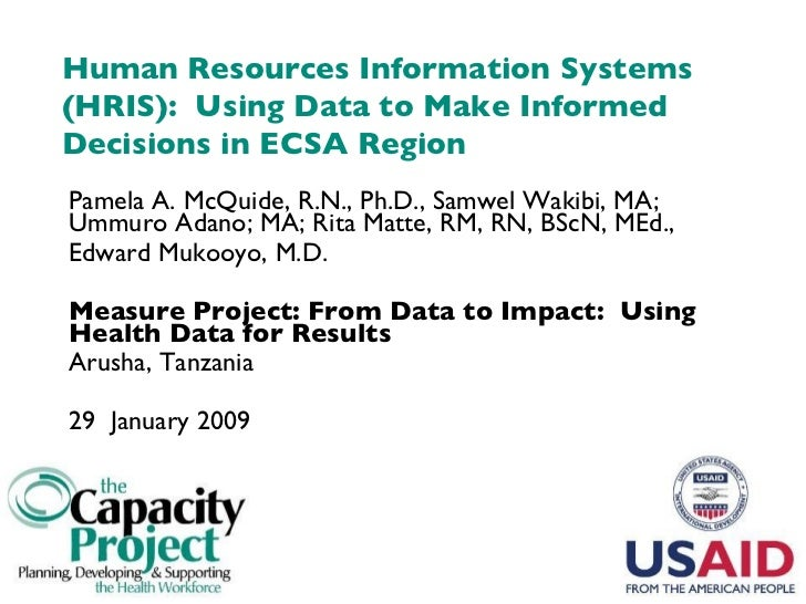 Human Resources Information Systems (HRIS):  Using Data to Make Informed Decisions in ECSA Region Pamela A. McQuide, R.N.,...