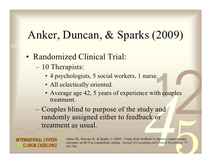 Anker, Duncan,  Sparks (2009) 0011 0010 1010 1101 0001 0100 1011       • Randomized Clinical Trial:          – 10 Therapis...
