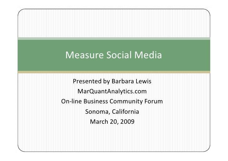Measure Social Media      Presented by Barbara Lewis       MarQuantAnalytics.com On-line Business Community Forum         ...