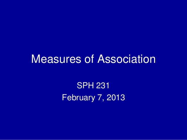 Measures of AssociationSPH 231February 7, 2013