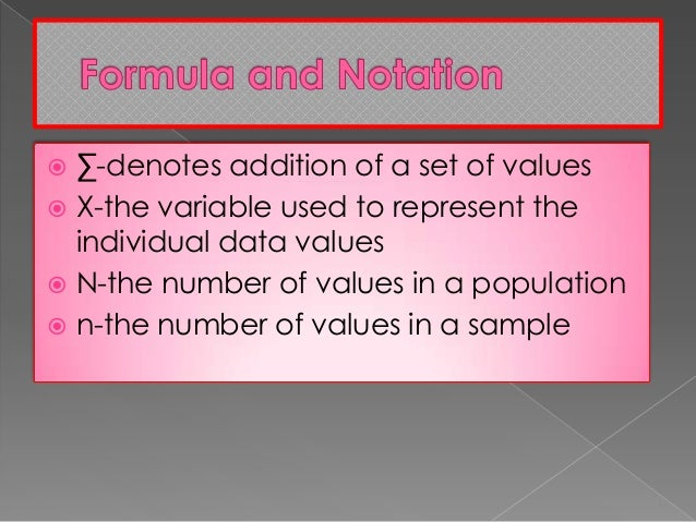  ∑-denotes addition of a set of values  X-the variable used to represent the individual data values  N-the number of va...