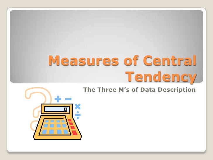 the three components of a central tendency In statistics, the three most common measures of central tendency are the mean,  median, and mode learn how to calculate these measures.