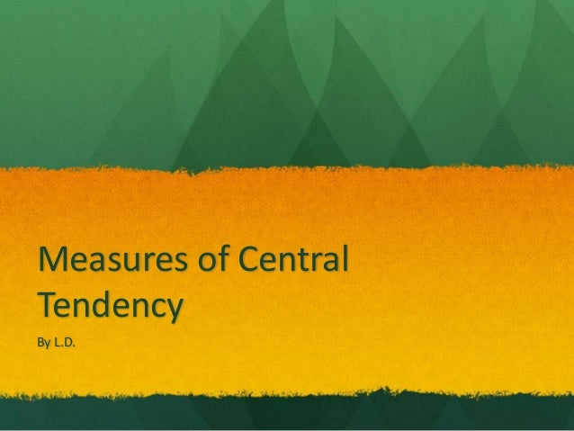 Measures of CentralTendencyBy L.D.