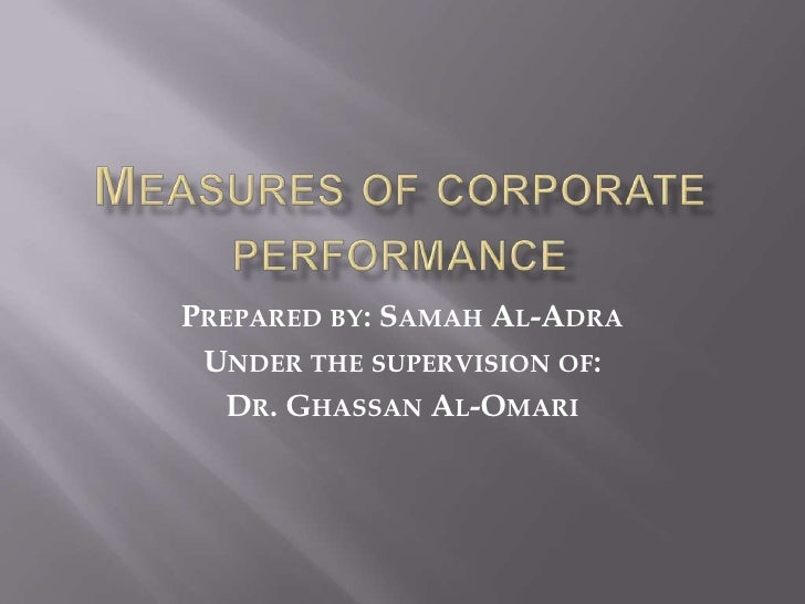 Measures of corporate performance<br />Prepared by: Samah Al-Adra<br />Under the supervision of: <br />Dr. Ghassan Al-Omar...