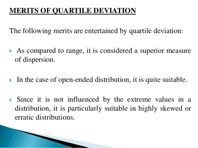 LIMITATIONS OF QUARTILE DEVIATION   Like the range, it fails to cover all the items in a  distribution.   It is not amen...