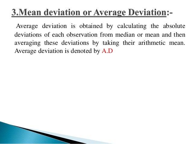 In case deviation is taken from median:-  A.D (Median) = Σ X - Median  A.D  Median  N  Coefficient of A.D (Median) =