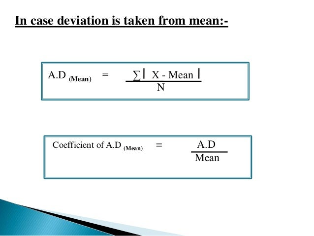 In case deviation is taken from median:-  A.D (Median) = Σf X - Median  N  Coefficient of A.D (Median) = A.D  Median