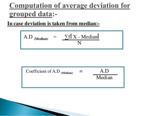 A.D (Mean) = Σf X - Mean  N  Coefficient of A.D (Mean) = A.D  Mean