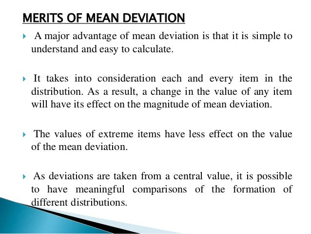 LIMITATIONS OF MEAN DEVIATION   It is not capable of further algebraic treatment.   At times it may fail to give accurat...