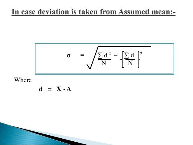 Computation of Standard deviation for grouped data:-  In case deviation is taken from Actual mean:-  σ = Σ f (X – X) 2  N