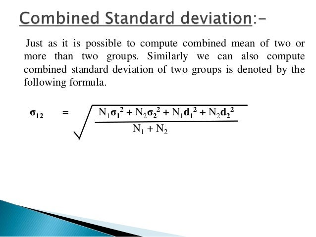 Where,  σ12 = combined standard deviation of two groups.  σ1 = standard deviation of first group.  σ2 = standard deviation...