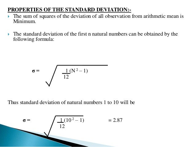  Standard deviation is independent of change of origin but not scale.   For a symmetrical distribution, the following ar...