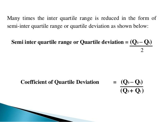 MERITS OF QUARTILE DEVIATION  The following merits are entertained by quartile deviation:   As compared to range, it is c...