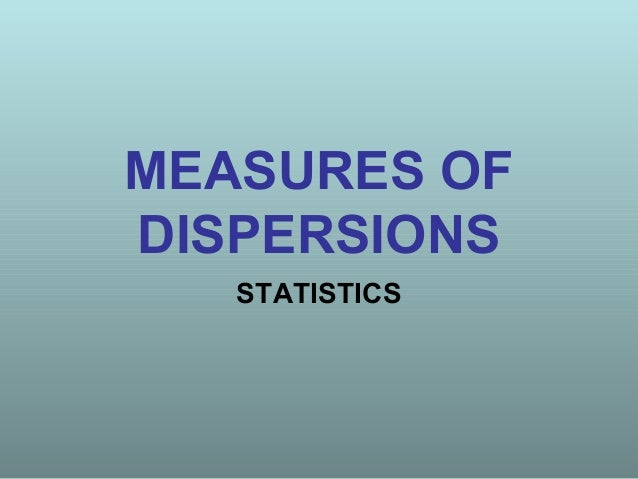 MEASURES OF DISPERSIONS STATISTICS