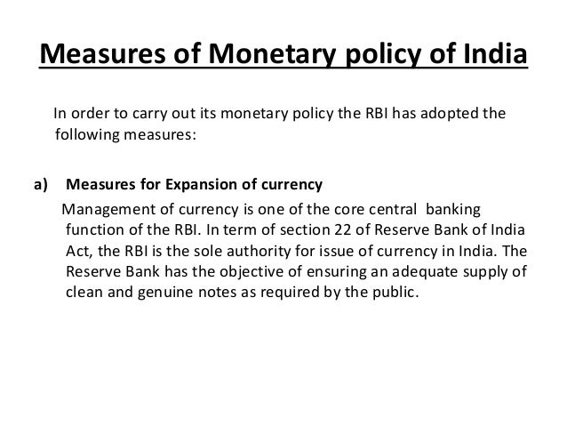monetary policy instrument in india Independence in india the monetary authority of a country (the central bank or a regulatory committee) is usually responsible for conducting monetary policy through an institutionalized macro- economic policy framework consisting of the use of instruments under its control to regulate the supply, cost,.