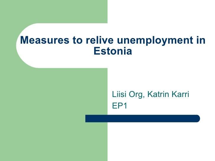 Measures to relive unemployment in Estonia Liisi Org, Katrin Karri EP1