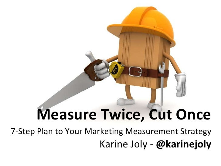 Measure Twice, Cut Once7-Step Plan to Your Marketing Measurement StrategyKarine Joly - @karinejoly<br />