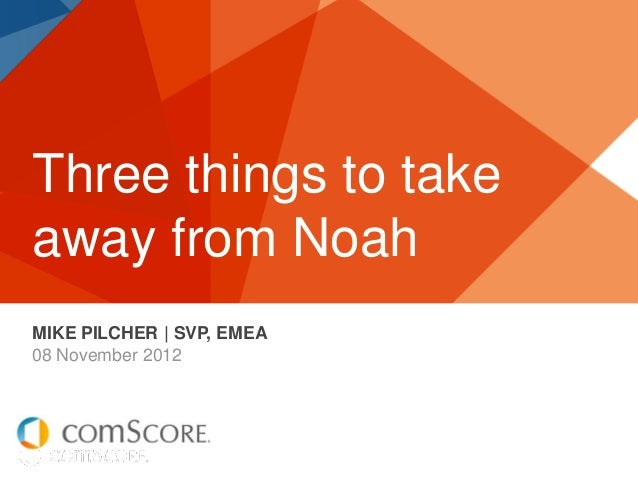Three things to takeaway from NoahMIKE PILCHER   SVP, EMEA08 November 2012
