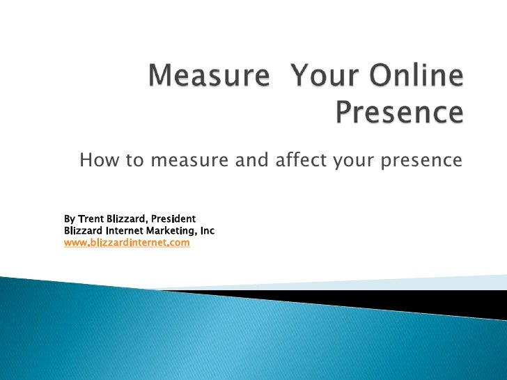 Measure Your Online Presence<br />How to measure and affect your presence<br />By Trent Blizzard, PresidentBlizzard Intern...