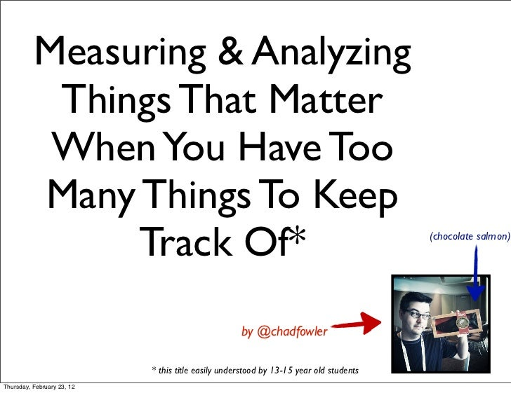 Measuring & Analyzing           Things That Matter           When You Have Too          Many Things To Keep               ...