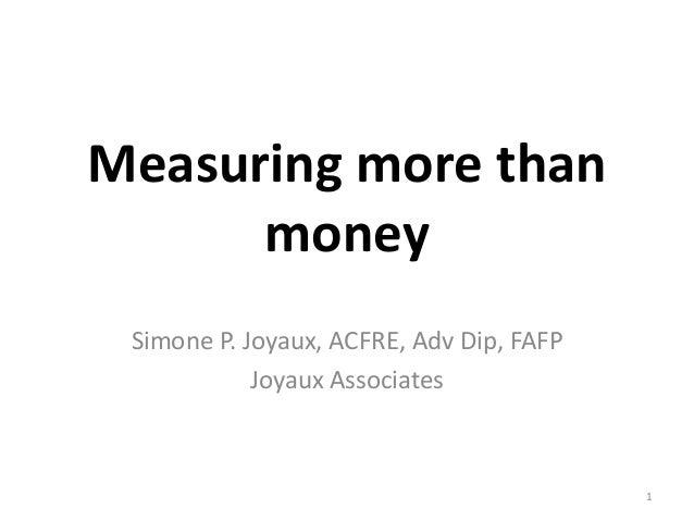 Measuring more than money Simone P. Joyaux, ACFRE, Adv Dip, FAFP Joyaux Associates 1