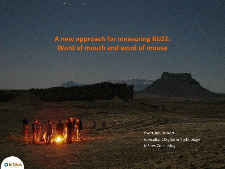A new approach for measuring BUZZ: Word of mouth and word of mouse Evert-Jan De Kort Consultant Digital & Technology InSit...