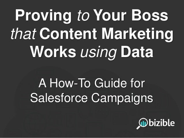 Proving to Your Boss that Content Marketing Works using Data A How-To Guide for Salesforce Campaigns