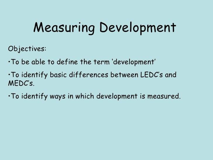 Measuring Development <ul><li>Objectives: </li></ul><ul><li>To be able to define the term 'development' </li></ul><ul><li>...