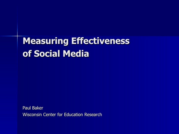 Measuring Effectiveness  of Social Media   Paul Baker Wisconsin Center for Education Research