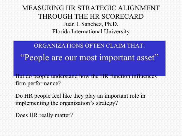 MEASURING HR STRATEGIC ALIGNMENT THROUGH THE HR SCORECARD Juan I. Sanchez, Ph.D. Florida International University <ul><li>...