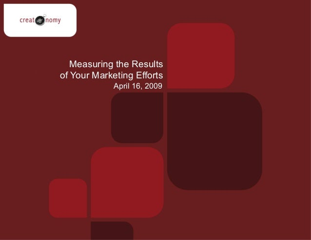 April 16, 2009 Measuring the Results of Your Marketing Efforts