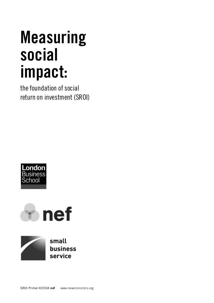 Measuringsocialimpact:the foundation of socialreturn on investment (SROI)SROI Primer ©2004 nef   www.neweconomics.org