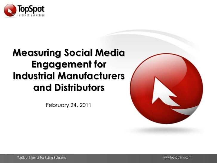 Measuring Social Media Engagement for Industrial Manufacturers and Distributors<br />February 24, 2011<br />