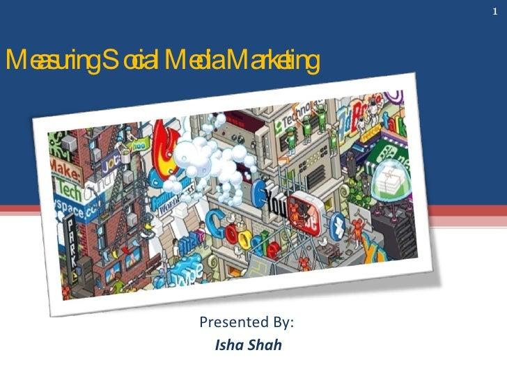 Measuring Social Media Marketing Presented By: Isha Shah SPJCM