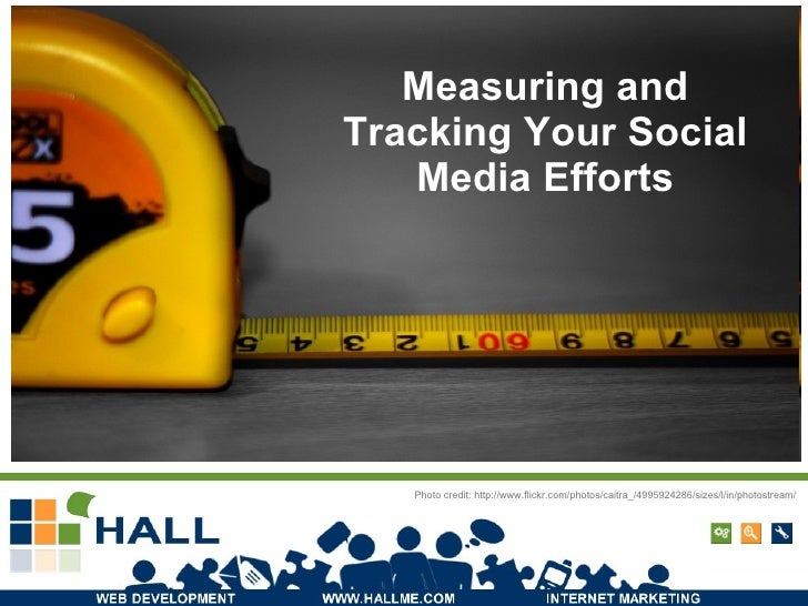 Measuring and Tracking Your Social Media Efforts Photo credit:  http://www.flickr.com/photos/caitra_/4995924286/sizes/l/in...