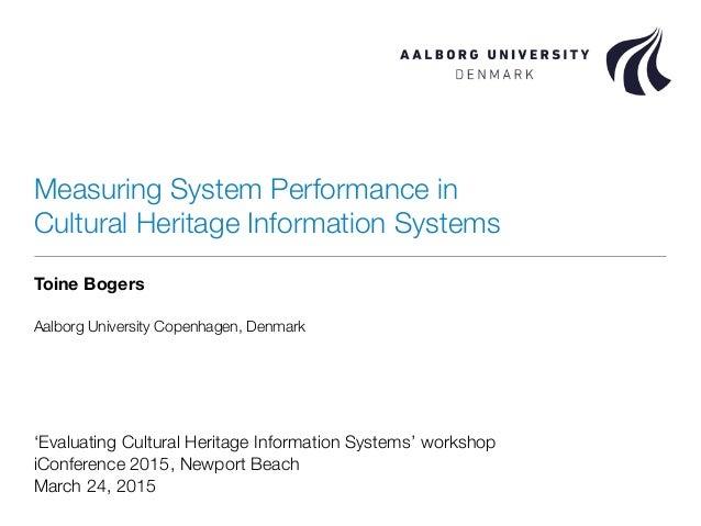 Measuring System Performance in Cultural Heritage Information Systems Toine Bogers Aalborg University Copenhagen, Denmark ...