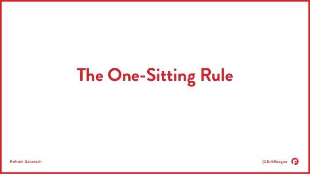 The One-Sitting Rule  Refresh Savannah @ErikReagan