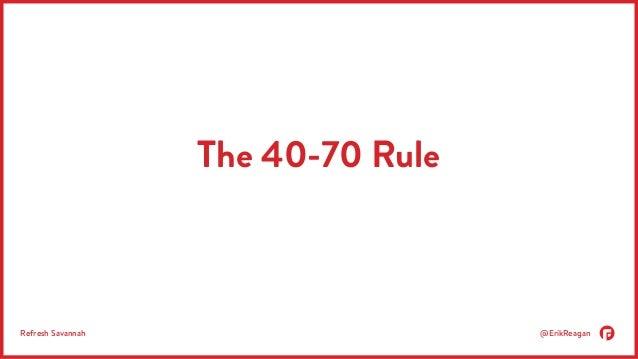 The 40-70 Rule  Refresh Savannah @ErikReagan