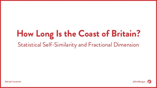 How Long Is the Coast of Britain?  Statistical Self-Similarity and Fractional Dimension  Refresh Savannah @ErikReagan