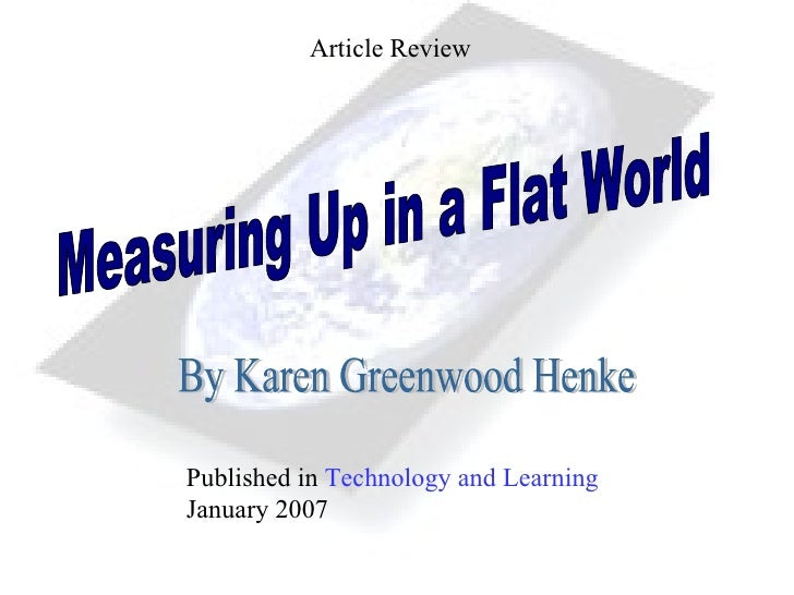 Article Review Measuring Up in a Flat World  By Karen Greenwood Henke Published in  Technology and Learning  January 2007