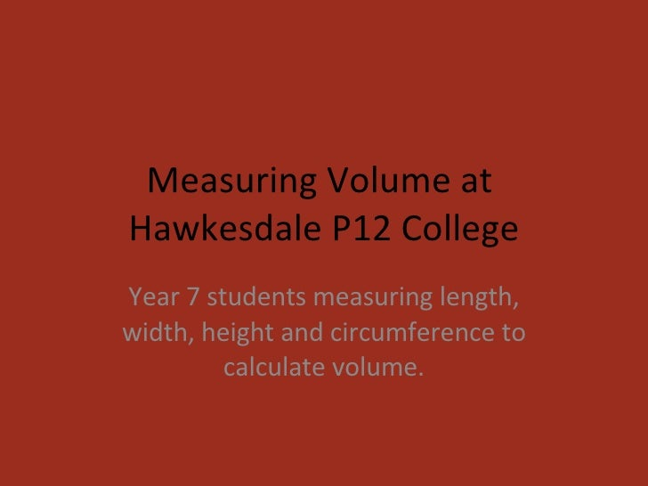 Measuring Volume at  Hawkesdale P12 College Year 7 students measuring length, width, height and circumference to calculate...