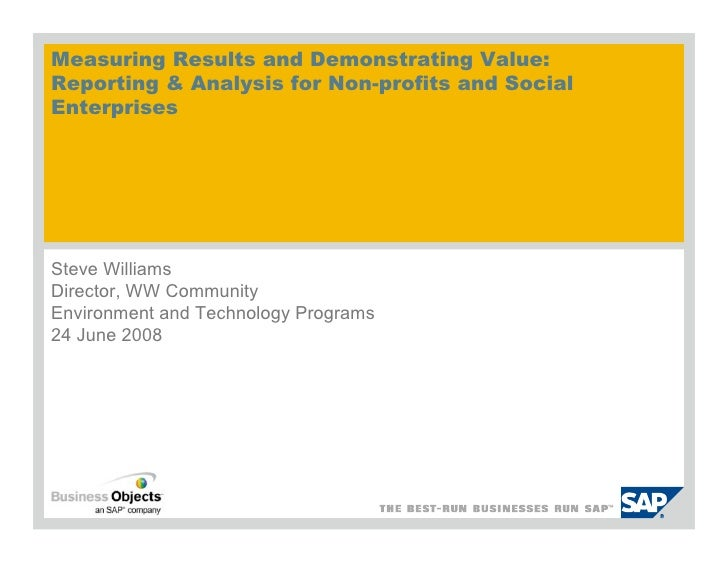Measuring Results and Demonstrating Value: Reporting  Analysis for Non-profits and Social Enterprises     Steve Williams D...