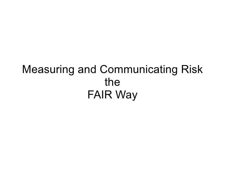 Measuring and Communicating Risk the FAIR Way