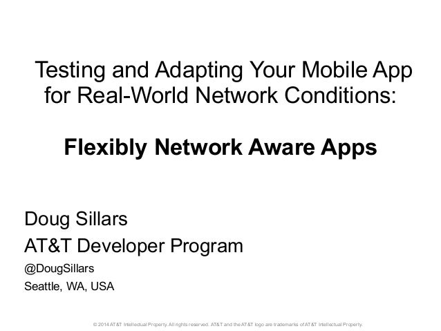 Testing and Adapting Your Mobile App  for Real-World Network Conditions:  Flexibly Network Aware Apps  Doug Sillars  AT&T ...