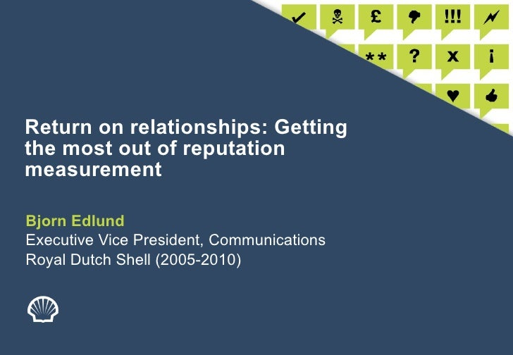 Return on relationships: Getting the most out of reputation measurement Bjorn Edlund Executive Vice President, Communicati...