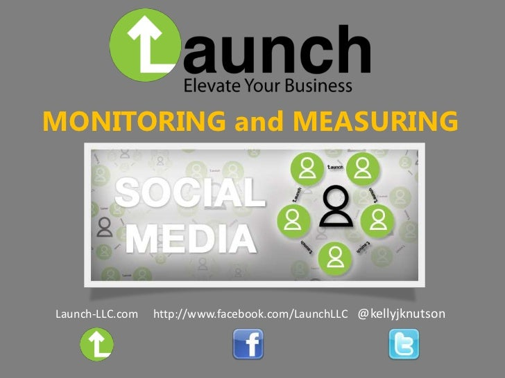 MONITORING and MEASURINGLaunch-LLC.com   http://www.facebook.com/LaunchLLC @kellyjknutson