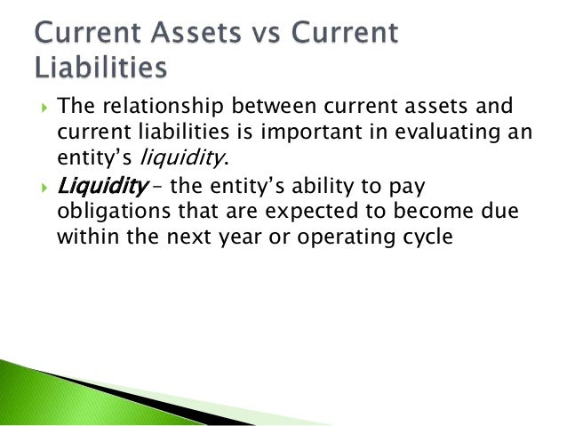 relationship between current assets and liabilities is important in evaluating a companys